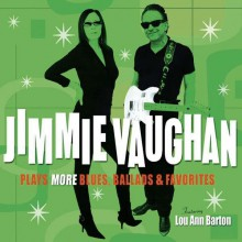 Jimmie Vaughan - Plays More Blues, Ballads & Favorites [CD] 2011