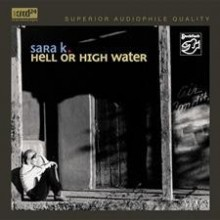 Sara K. - Hell Or High Water (XRCD24)
