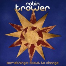 Robin Trower (ex-Procol Harum) - Something's About To Change (CD) 2015