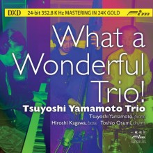 Tsuyoshi Yamamoto Trio - What a Wonderful Trio! [DXD 24K Gold CD] (Ultimate Version) 2012