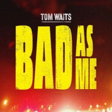 Tom Waits - Bad As Me (Deluxe Edition) [2CD] 2011