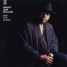 Mighty Sam McClain - Give It Up To Love (200g Vinyl LP)