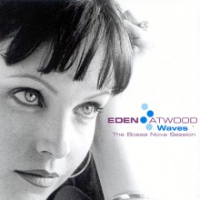 Eden Atwood - Waves The Bossa Nova Session (Hybrid SACD Multichannel)