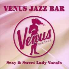Various Artists - Venus Jazz Bar Female Vocal Sexy Edition (Japan 24bit CD) 2014