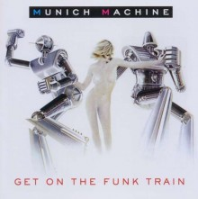 Munich Machine - Get On The Funk Train [CD] 2011