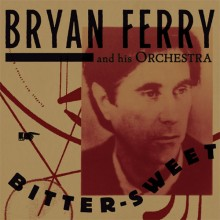 Bryan Ferry and His Orchestra - Bitter-Sweet (180g LP) 2018