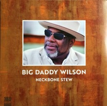 Big Daddy Wilson - Neckbone Stew (180g LP) (Limited-Edition) 2017